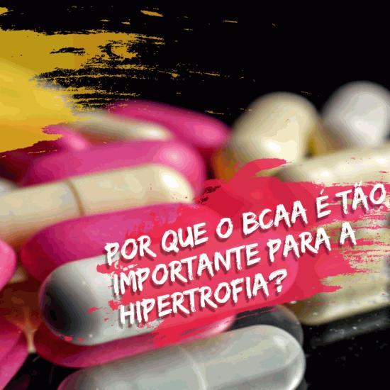 Por que o BCAA é tão importante para a Hipertrofia?